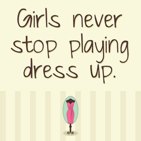 Fashion Quotes Girls Never Stop Playing Dress Upbeauty Quote