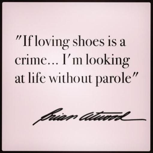 Fashion Quotes If Loving Shoes Is A Crime I M Looking At Life