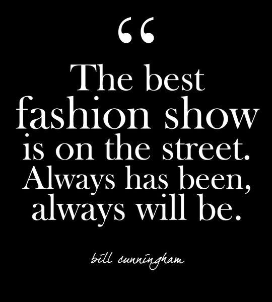 Fashion Quotes The Best Fashion Show Is On The Street Always Has Been Always Will Be
