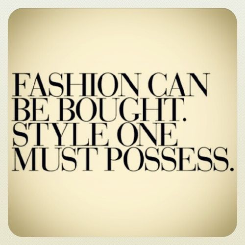 Fashion Quotes True Style Can 39 T Be Bought That 39 S Why Everyone Has Their Own Style You